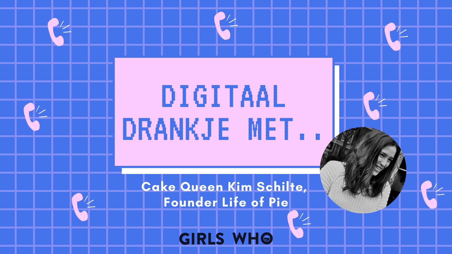 digitaal drankje met // interview girls who magazine // life of pie amsterdam // kim schilte // taart bestellen